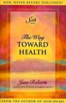 The Way Toward Health: A Seth Book - Seth (Spirit), Jane Roberts, Robert F. Butts