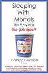 Sleeping with Mortals: The Story of a New York Mistress - Cathrine Goldstein