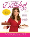 The Most Decadent Diet Ever!: The cookbook that reveals the secrets to cooking your favorites in a healthier way - Devin Alexander