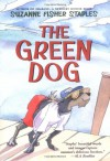 The Green Dog: A Mostly True Story - Suzanne Fisher Staples