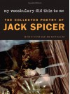 My Vocabulary Did This to Me: The Collected Poetry of Jack Spicer (Wesleyan Poetry Series) - Jack Spicer, Kevin Killian, Peter Gizzi