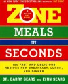 Zone Meals in Seconds: 150 Fast and Delicious Recipes for Breakfast, Lunch, and Dinner (Zone (Regan)) - Barry Sears, Lynne Spears, Lynne Sears, Lynn Sears