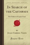 In Search Of The Castaways: The Children Of Captain Grant (Forgotten Books) - Jules Verne