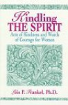Kindling the Spirit: Acts of Kindness and Words of Courage for Women - Lois P. Frankel