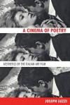 A Cinema of Poetry: Aesthetics of the Italian Art Film - Joseph Luzzi
