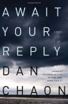 Await Your Reply: A Novel - Dan Chaon