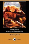 The Mystery: A Story of Domestic Life (Dodo Press) - Mrs. Henry Wood