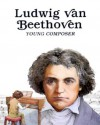 Ludwig Van Beethoven: Young Composer - Louis Sabin