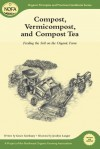 Compost, Vermicompost and Compost Tea: Feeding the Soil on the Organic Farm - Grace Gershuny