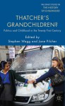 Thatcher's Grandchildren?: Politics and Childhood in the Twenty-First Century - Stephen Wagg, Jane Pilcher