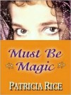 Must Be Magic - Patricia Rice
