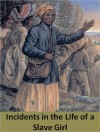 Incidents in the Life of a Slave Girl - Harriet Jacobs, Linda Brent