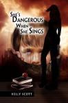 She's Dangerous When She Sings - Kelly Scott