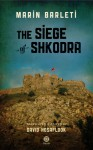 The Siege of Shkodra: Albania's Courageous Stand Against Ottoman Conquest, 1478 - Marin Barleti, David Hosaflook, David Abulafia