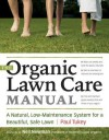 The Organic Lawn Care Manual: A Natural, Low-Maintenance System for a Beautiful, Safe Lawn - Paul Tukey