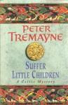 Suffer Little Children (A Sister Fidelma Mystery: A Celtic Mystery) - Peter Tremayne