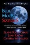 Blue Moon Sizzlers - Novel Excerpts, Recipes & Lunar Lore - Joan Reeves, Cynthia Wicklund, Chase , Elaine Raco