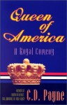 Queen of America: A Royal Comedy in Three Acts - C.D. Payne