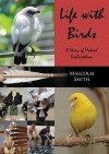 Life with Birds: A Story of Mutual Exploitation - Malcolm Smith