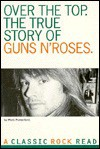 Over the Top: The True Story of Guns N' Roses - Mark Putterford, Mick Wall, Malcolm Dome