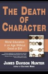 Death Of Character: Moral Education In An Age Without Good Or Evil - James Davison Hunter