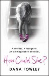 How Could She? (paperback) - Dana Fowley
