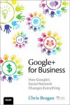 Google+ for Business: How Google's Social Network Changes Everything - Chris Brogan