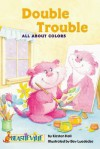 Double Trouble: All about Colors - Kirsten Hall, Bev Luedecke