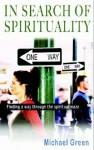 In Search of Spirituality: Finding a Way Through the Spiritual Maze - Michael Green
