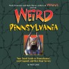 Weird Pennsylvania - Matt Lake, Mark Moran, Mark Sceurman