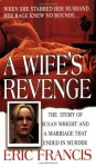 A Wife's Revenge (St. Martin's True Crime Library) - Eric Francis