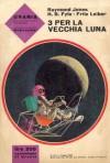 3 per la vecchia luna - Raymond F. Jones, H.B. Fyfe, Fritz Leiber, Antonangelo Pinna, Beata della Frattina, Mario Galli