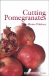Cutting Pomegranates: With Sculpture by Oded Halahmy - Miriam Halahmy