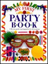 My First Party Book - Angela Wilkes, Marie Greenwood, Brian Delf, Mathewson Bull
