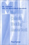The Catholic Wedding Answer Book: Ml Answers the 101 Most Asked Questions - Paul Turner