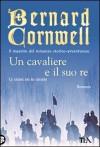 Un cavaliere e il suo re - Donatella Cerutti Pini, Bernard Cornwell