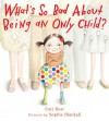 What's So Bad About Being an Only Child? - Cari Best, Sophie Blackall