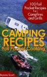Camping Recipes: Foil Packet Cooking - Bonnie Scott