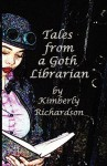 Tales from a Goth Librarian - Kimberly Richardson