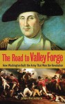 The Road to Valley Forge: How Washington Built the Army that Won the Revolution - John Buchanan