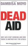 Dead Aid: Destroying the Biggest Global Myth of Our Time - Dambisa Moyo