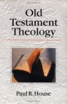 Old Testament Theology - Paul R. House