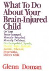 What to Do about Your Brain Injured Child, 30th Anniversary Edition - Glenn Doman, David Melton
