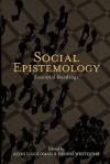 Social Epistemology: Essential Readings - Alvin I. Goldman, Dennis Whitcomb