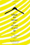 What to Wear for the Rest of Your Life: Ageless Secrets of Style - Kim Johnson Gross
