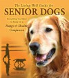 The Living Well Guide for Senior Dogs: Everything You Need to Know for a Happy & Healthy Companion - Diane Morgan