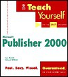Teach Yourself Microsoft Publisher 2000: On the Spot Answers - Bob Weibel, Edward Willett