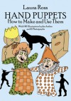 Hand Puppets: How to Make and Use Them - Laura Ross