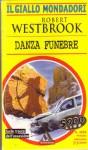 L- GIALLI MONDADORI N.2666 DANZA FUNEBRE - ROBERT WESTBROOK ---- 2000 - B- ZGM16 - ROBERT WESTBROOK