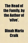 The Head of the Family, by the Author of 'Olive'. - Dinah Maria Mulock Craik